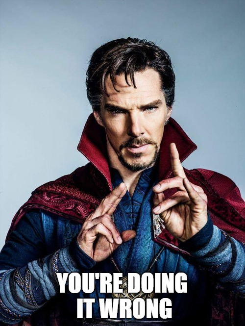 doctor strange | YOU'RE DOING IT WRONG | image tagged in doctor strange | made w/ Imgflip meme maker