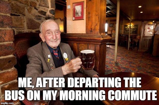 ME, AFTER DEPARTING THE BUS ON MY MORNING COMMUTE | made w/ Imgflip meme maker