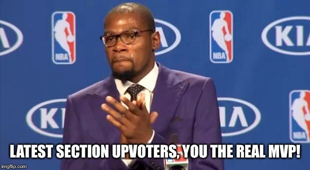 you the real mvp | LATEST SECTION UPVOTERS, YOU THE REAL MVP! | image tagged in you the real mvp,memes,latest | made w/ Imgflip meme maker
