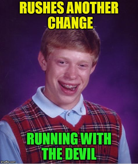 Bad Luck Brian Meme | RUSHES ANOTHER CHANGE RUNNING WITH THE DEVIL | image tagged in memes,bad luck brian | made w/ Imgflip meme maker