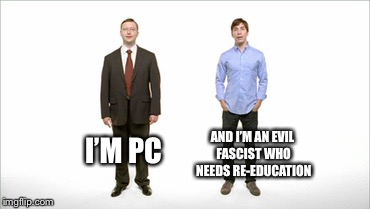 I'M PC AND I'M AN EVIL FASCIST WHO NEEDS RE-EDUCATION | made w/ Imgflip meme maker