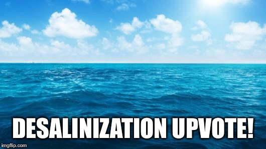 Ocean | DESALINIZATION UPVOTE! | image tagged in ocean | made w/ Imgflip meme maker