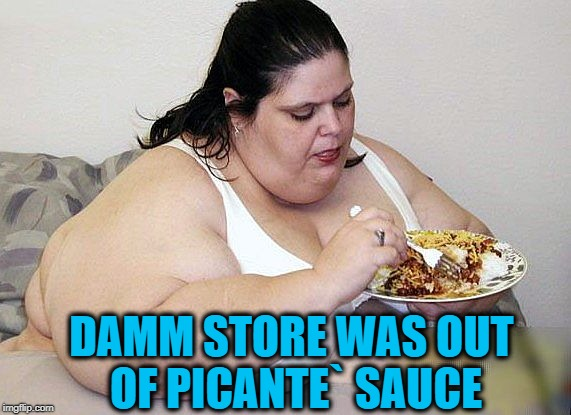 DAMM STORE WAS OUT OF PICANTE` SAUCE | made w/ Imgflip meme maker