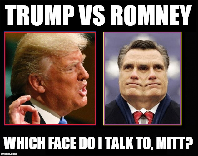 The Difference Between a Patriot and a Politician | TRUMP VS ROMNEY WHICH FACE DO I TALK TO, MITT? | image tagged in vince vance,mitt romney,potus,donald trump,greatest president of all times,politicians | made w/ Imgflip meme maker