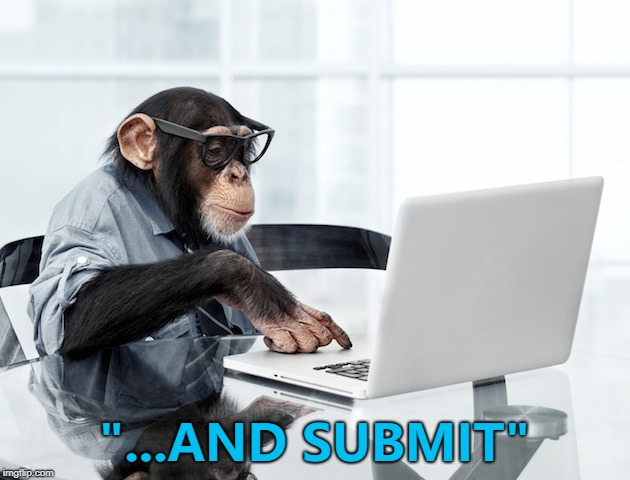 "A thousand monkeys at a thousand laptops... :) | ""...AND SUBMIT"" 