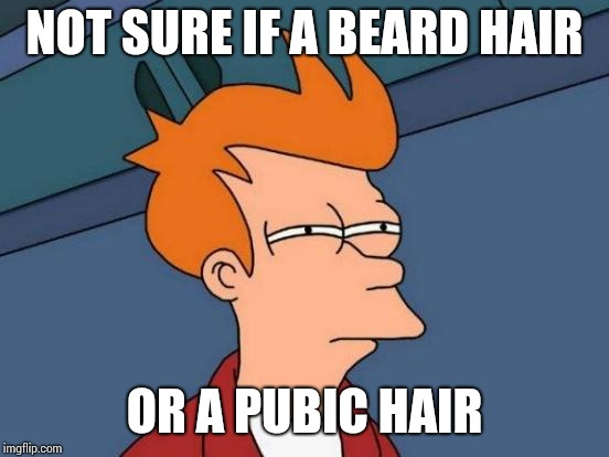 Just found a hair on the side of my glass at a cafe. | NOT SURE IF A BEARD HAIR OR A PUBIC HAIR | image tagged in memes,futurama fry | made w/ Imgflip meme maker