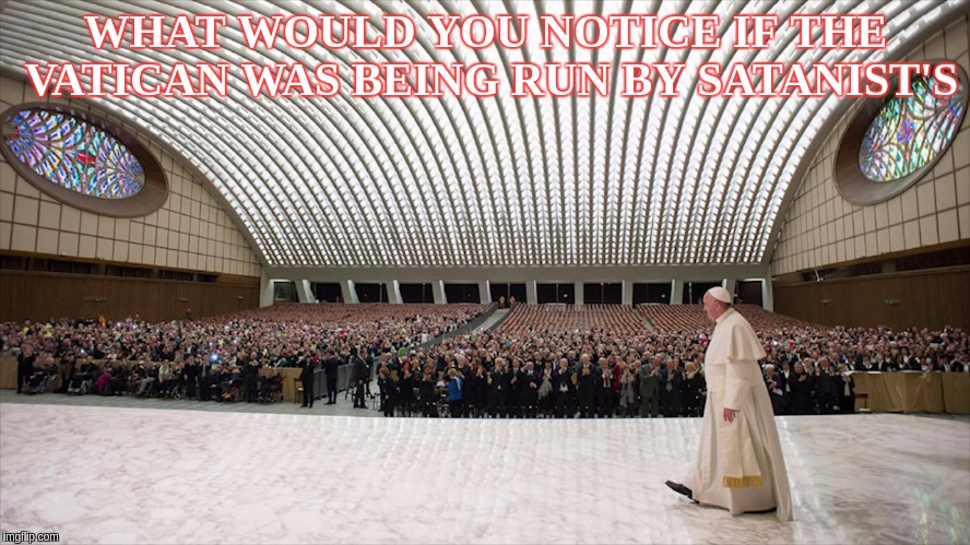 THE VATICAN  | WHAT WOULD YOU NOTICE IF THE VATICAN WAS BEING RUN BY SATANIST'S | image tagged in vatican,police,satanism,satanic,satan,angry jesus | made w/ Imgflip meme maker