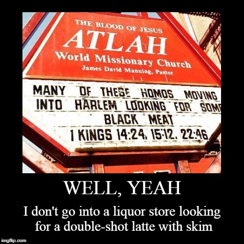 so that's a welcome sign with friendly advice? | WELL, YEAH | I don't go into a liquor store looking for a double-shot latte with skim | image tagged in funny,demotivationals,religion,homophobia,church,signs | made w/ Imgflip demotivational maker