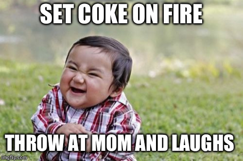 Evil Toddler Meme | SET COKE ON FIRE THROW AT MOM AND LAUGHS | image tagged in memes,evil toddler | made w/ Imgflip meme maker
