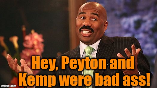 shrug | Hey, Peyton and Kemp were bad ass! | image tagged in shrug | made w/ Imgflip meme maker