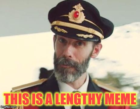Captain Obvious | THIS IS A LENGTHY MEME | image tagged in captain obvious | made w/ Imgflip meme maker