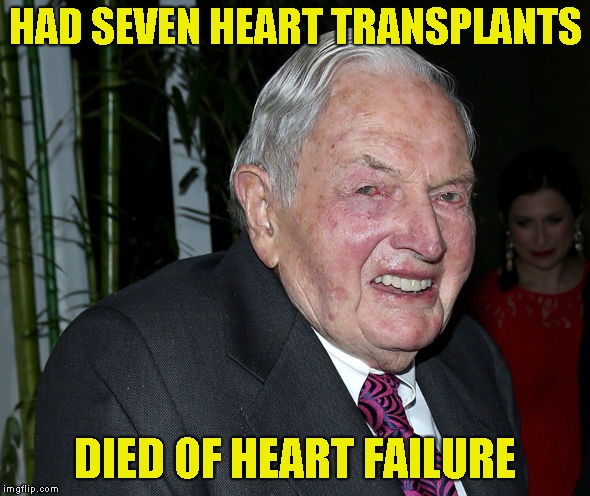 Karma,I guess | HAD SEVEN HEART TRANSPLANTS DIED OF HEART FAILURE | image tagged in memes,david rockefeller,heart,karma,powermetalhead,death | made w/ Imgflip meme maker