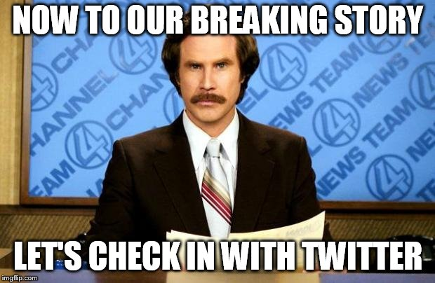 BREAKING NEWS | NOW TO OUR BREAKING STORY LET'S CHECK IN WITH TWITTER | image tagged in breaking news | made w/ Imgflip meme maker
