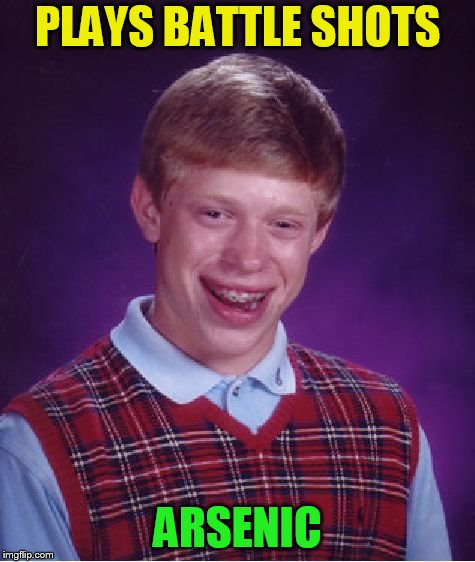 Bad Luck Brian Meme | PLAYS BATTLE SHOTS ARSENIC | image tagged in memes,bad luck brian | made w/ Imgflip meme maker