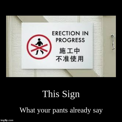 This Sign | What your pants already say | image tagged in funny,demotivationals | made w/ Imgflip demotivational maker