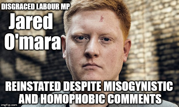 Corbyn - reinstates disgraced Jared O'Mara | Jared O'mara REINSTATED DESPITE MISOGYNISTIC AND HOMOPHOBIC COMMENTS DISGRACED LABOUR MP | image tagged in jared o'mara,corbyn eww,party of hate,communist socialist,momentum students,mcdonnell abbott | made w/ Imgflip meme maker