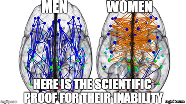 MEN WOMEN HERE IS THE SCIENTIFIC PROOF FOR THEIR INABILITY | made w/ Imgflip meme maker