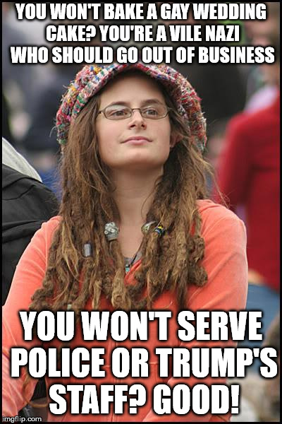 College Liberal Meme | YOU WON'T BAKE A GAY WEDDING CAKE? YOU'RE A VILE NAZI WHO SHOULD GO OUT OF BUSINESS YOU WON'T SERVE POLICE OR TRUMP'S STAFF? GOOD! | image tagged in memes,college liberal | made w/ Imgflip meme maker