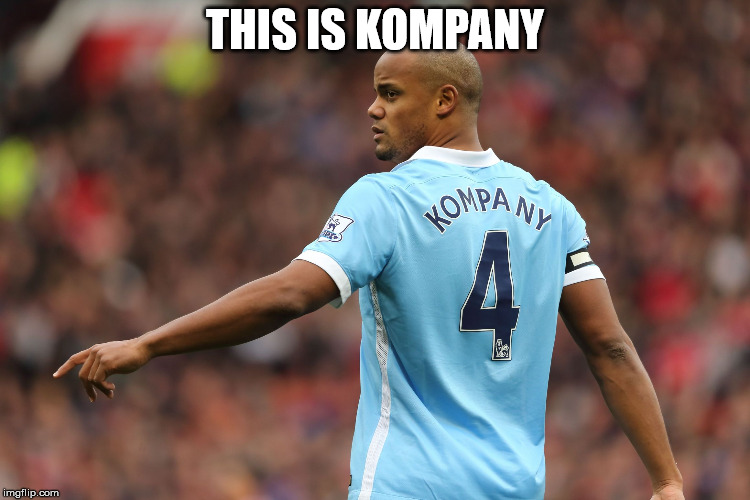 Vincent Kompany | THIS IS KOMPANY | image tagged in vincent kompany | made w/ Imgflip meme maker