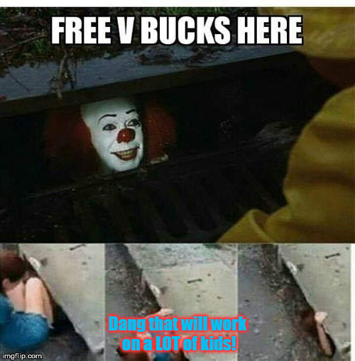 How Pennywise lures kids to sewer. | Dang that will work on a LOT of kids! | image tagged in pennywise,fortnite,v-bucks | made w/ Imgflip meme maker