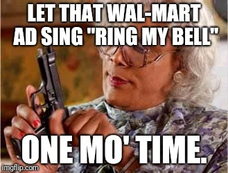 "Madea with Gun | LET THAT WAL-MART AD SING ""RING MY BELL"" ONE MO' TIME. 