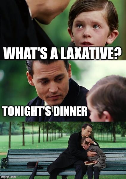 Bon appetite! | WHAT'S A LAXATIVE? TONIGHT'S DINNER | image tagged in memes,finding neverland,laxative,dinner,funny | made w/ Imgflip meme maker