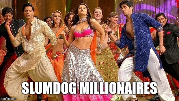 bollywood dance | SLUMDOG MILLIONAIRES | image tagged in bollywood dance | made w/ Imgflip meme maker