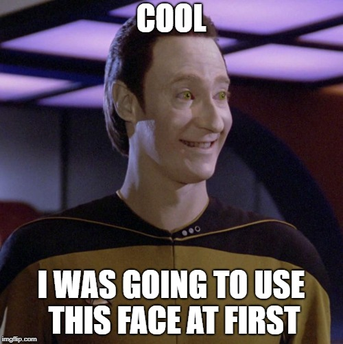 COOL I WAS GOING TO USE THIS FACE AT FIRST | made w/ Imgflip meme maker