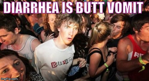 You're welcome  | DIARRHEA IS BUTT VOMIT | image tagged in memes,sudden clarity clarence,diarrhea,sudden realization,stupid | made w/ Imgflip meme maker