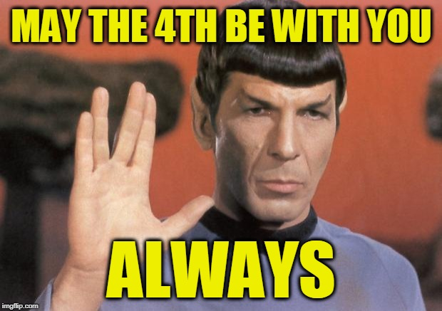 MAY THE 4TH BE WITH YOU ALWAYS | image tagged in leonard nimoy | made w/ Imgflip meme maker