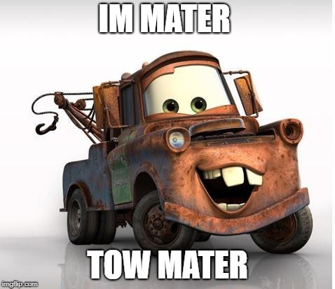 Cars | IM MATER TOW MATER | image tagged in cars | made w/ Imgflip meme maker
