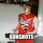 GUNSHOTS | made w/ Imgflip meme maker