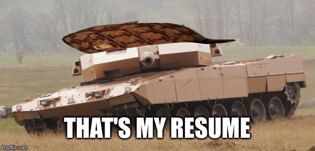 Challenger tank | THAT'S MY RESUME | image tagged in challenger tank,scumbag | made w/ Imgflip meme maker