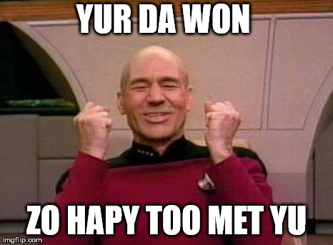 Captain Kirk Yes! | YUR DA WON ZO HAPY TOO MET YU | image tagged in captain kirk yes | made w/ Imgflip meme maker