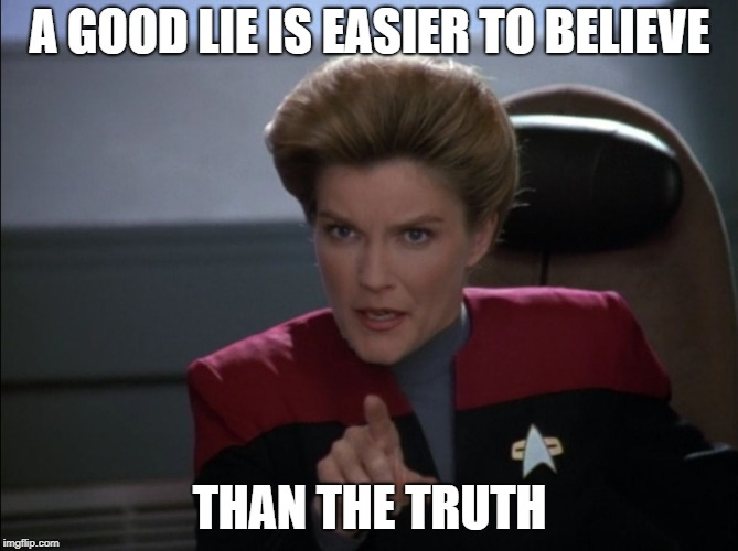 A GOOD LIE IS EASIER TO BELIEVE THAN THE TRUTH | image tagged in i want you to bring me some coffee - captain janeway | made w/ Imgflip meme maker
