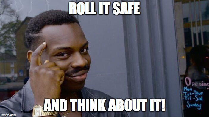 Roll Safe Think About It | ROLL IT SAFE AND THINK ABOUT IT! | image tagged in memes,roll safe think about it,literal meme | made w/ Imgflip meme maker