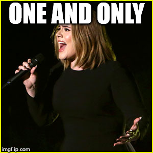 Live Adele | ONE AND ONLY | image tagged in live adele | made w/ Imgflip meme maker