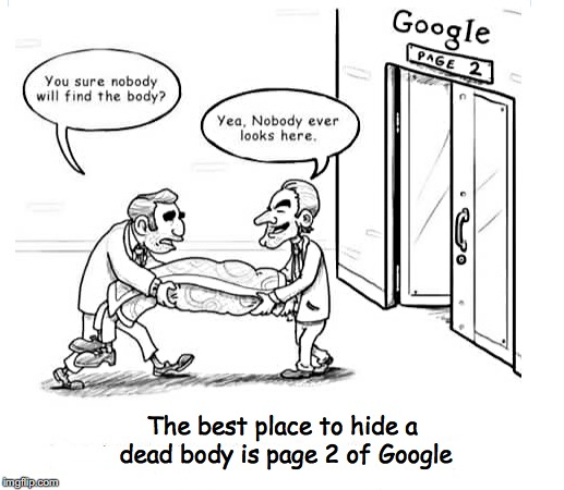 The best place to hide a dead body is page 2 of Google | image tagged in google search,hide | made w/ Imgflip meme maker