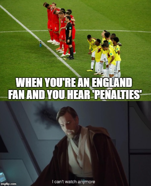 England do have a poor penalty shootout record.  | WHEN YOU'RE AN ENGLAND FAN AND YOU HEAR 'PENALTIES' | image tagged in football,soccer,world cup,obi wan kenobi,england football,star wars | made w/ Imgflip meme maker