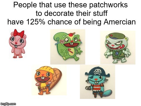 How to identify Americans by the patchworks they use #2 | People that use these patchworks to decorate their stuff have 125% chance of being Amercian | image tagged in blank white template,united states,memes,funny,happy tree friends,american | made w/ Imgflip meme maker