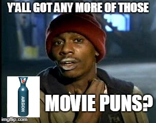 Y'ALL GOT ANY MORE OF THOSE MOVIE PUNS? | made w/ Imgflip meme maker