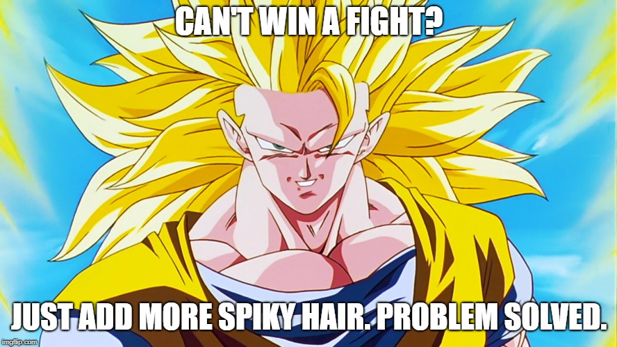 Saiyans | CAN'T WIN A FIGHT? JUST ADD MORE SPIKY HAIR. PROBLEM SOLVED. | image tagged in super saiyan,dragonball z,logic,goku | made w/ Imgflip meme maker