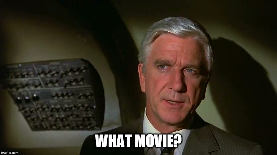 Airplane! | WHAT MOVIE? | image tagged in airplane | made w/ Imgflip meme maker