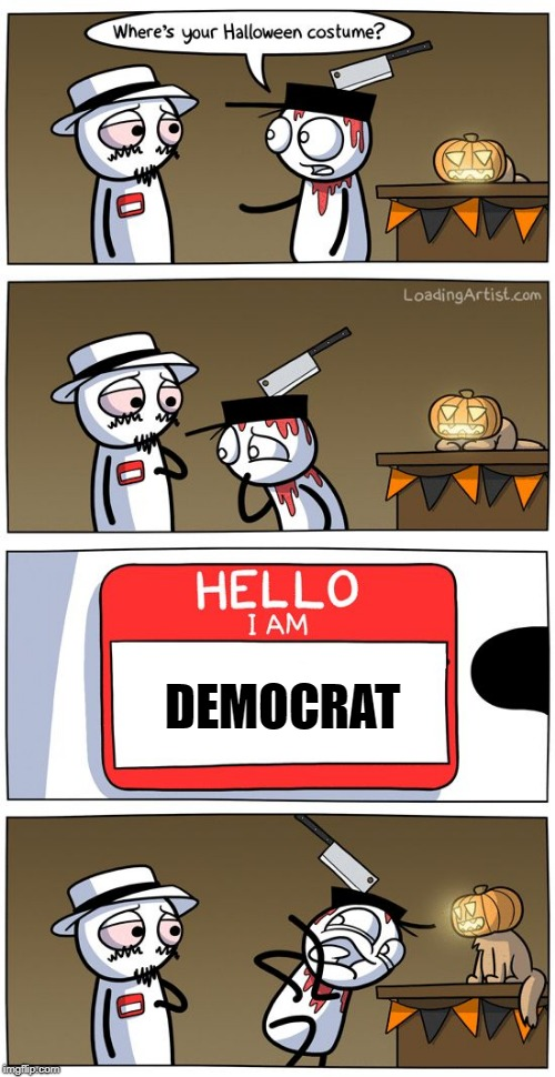 hello i am | DEMOCRAT | image tagged in hello i am | made w/ Imgflip meme maker