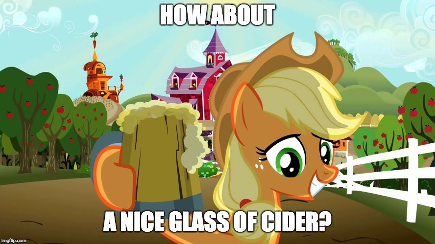 Applejack and her cider | HOW ABOUT A NICE GLASS OF CIDER? | image tagged in applejack and her cider | made w/ Imgflip meme maker