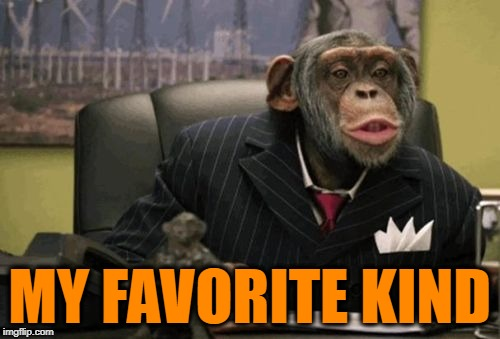 monkey bush | MY FAVORITE KIND | image tagged in monkey bush | made w/ Imgflip meme maker