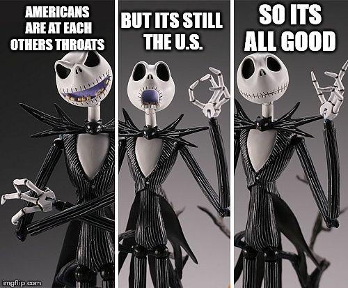 AMERICANS ARE AT EACH OTHERS THROATS SO ITS ALL GOOD BUT ITS STILL THE U.S. | image tagged in its all good jack | made w/ Imgflip meme maker