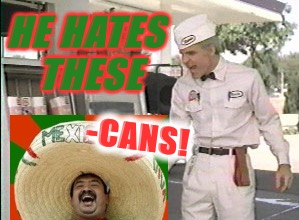 HE HATES THESE -CANS! | made w/ Imgflip meme maker
