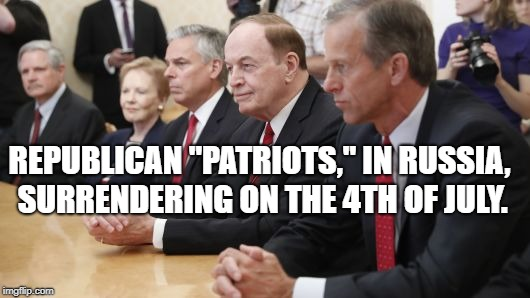 "Republicans in Russia | REPUBLICAN ""PATRIOTS,"" IN RUSSIA, SURRENDERING ON THE 4TH OF JULY. 