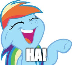 Rainbow Dash laughing | HA! | image tagged in rainbow dash laughing | made w/ Imgflip meme maker